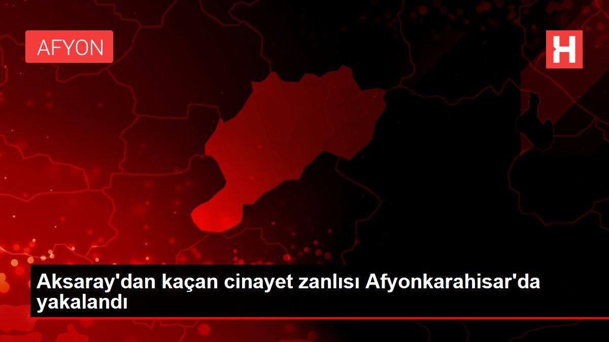 Aksaray'dan kaçan cinayet zanlısı Afyonkarahisar'da yakalandı
