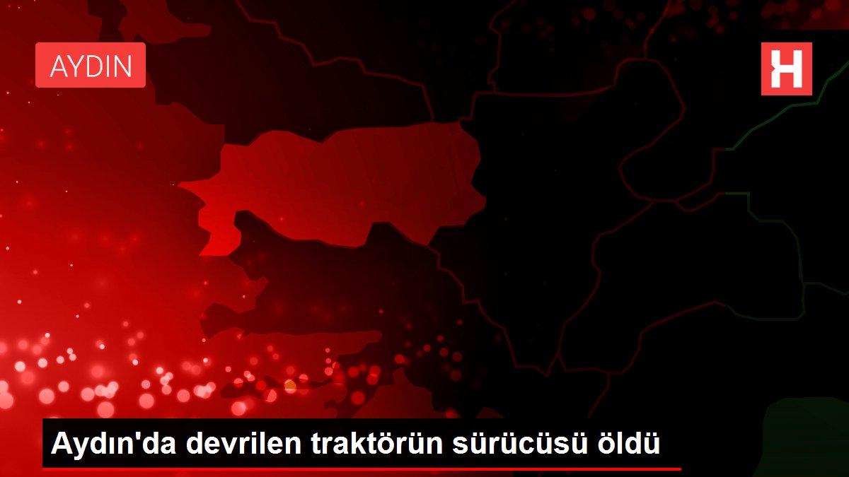 Son dakika haberleri: Aydın'da devrilen traktörün sürücüsü öldü