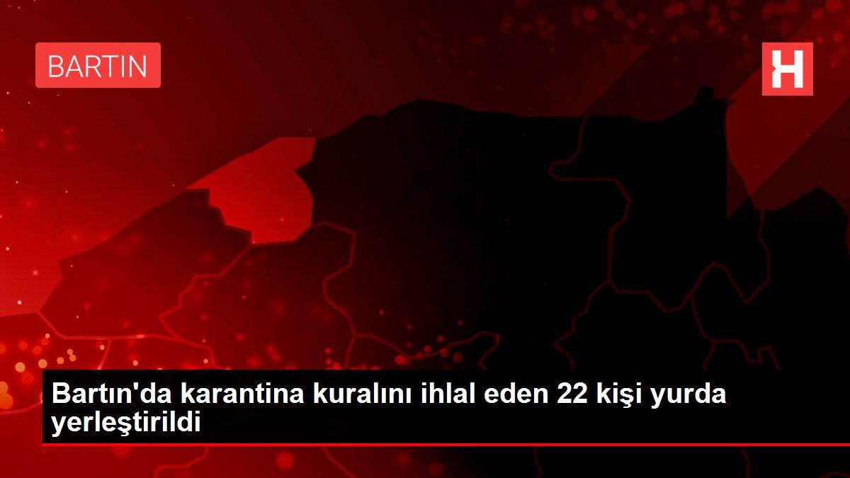 Son dakika haber! Bartın'da karantina kuralını ihlal eden 22 kişi yurda yerleştirildi