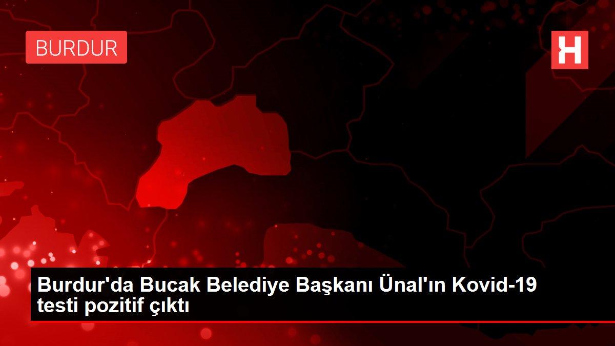 Burdur'da Bucak Belediye Başkanı Ünal'ın Kovid-19 testi pozitif çıktı