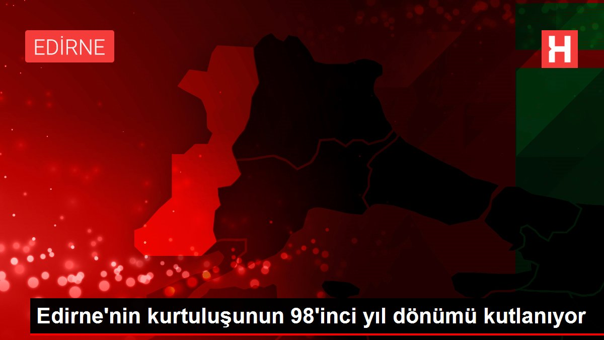 Edirne'nin kurtuluşunun 98'inci yıl dönümü kutlanıyor