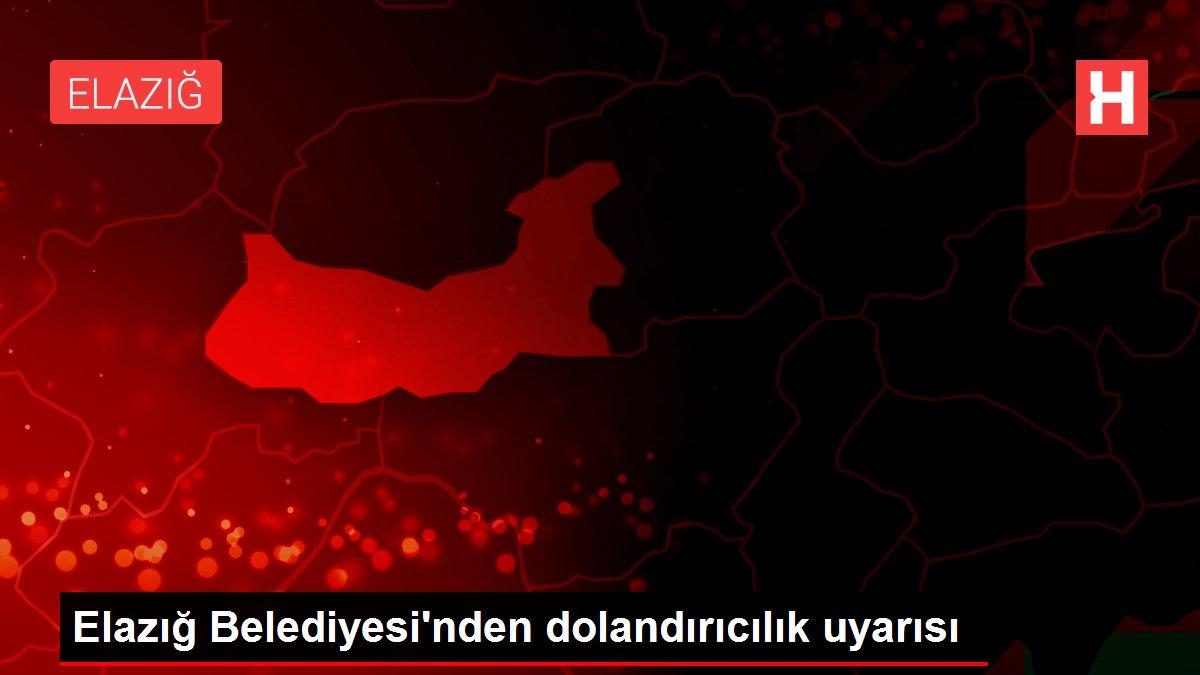 Elazığ Belediyesi'nden dolandırıcılık uyarısı