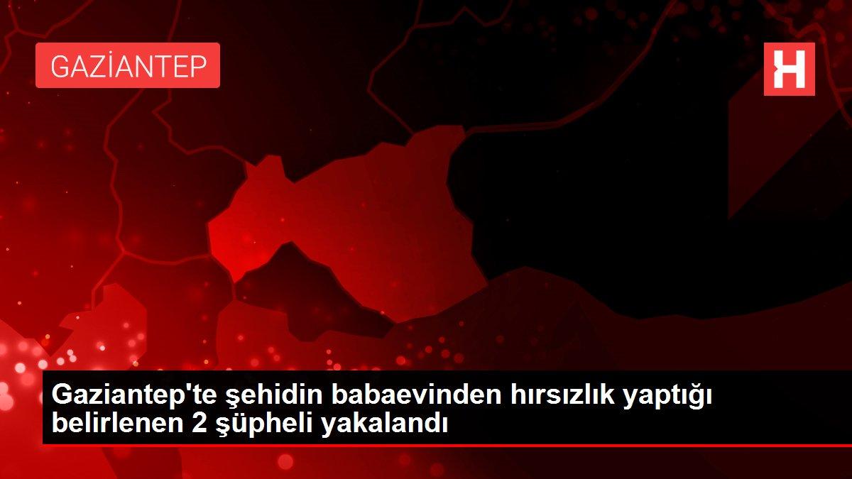 Gaziantep'te şehidin babaevinden hırsızlık yaptığı belirlenen 2 şüpheli yakalandı