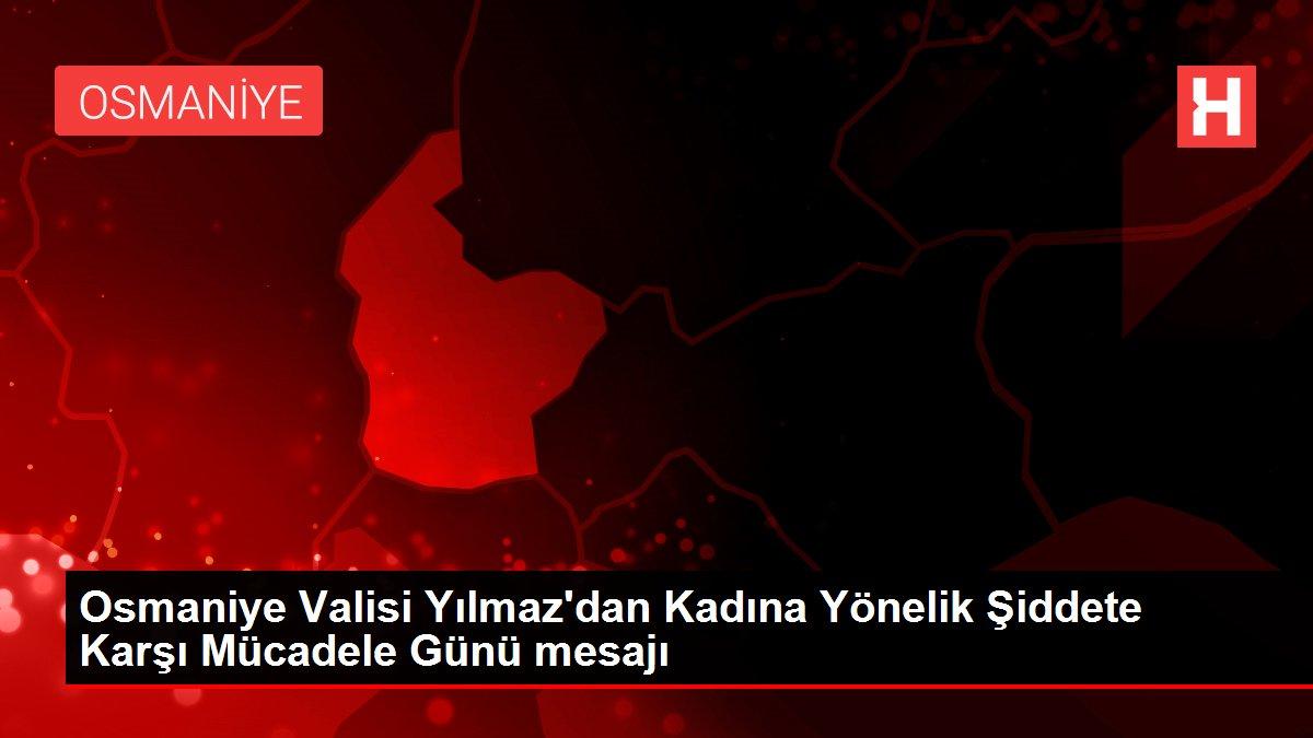 Osmaniye Valisi Yılmaz'dan Kadına Yönelik Şiddete Karşı Mücadele Günü mesajı