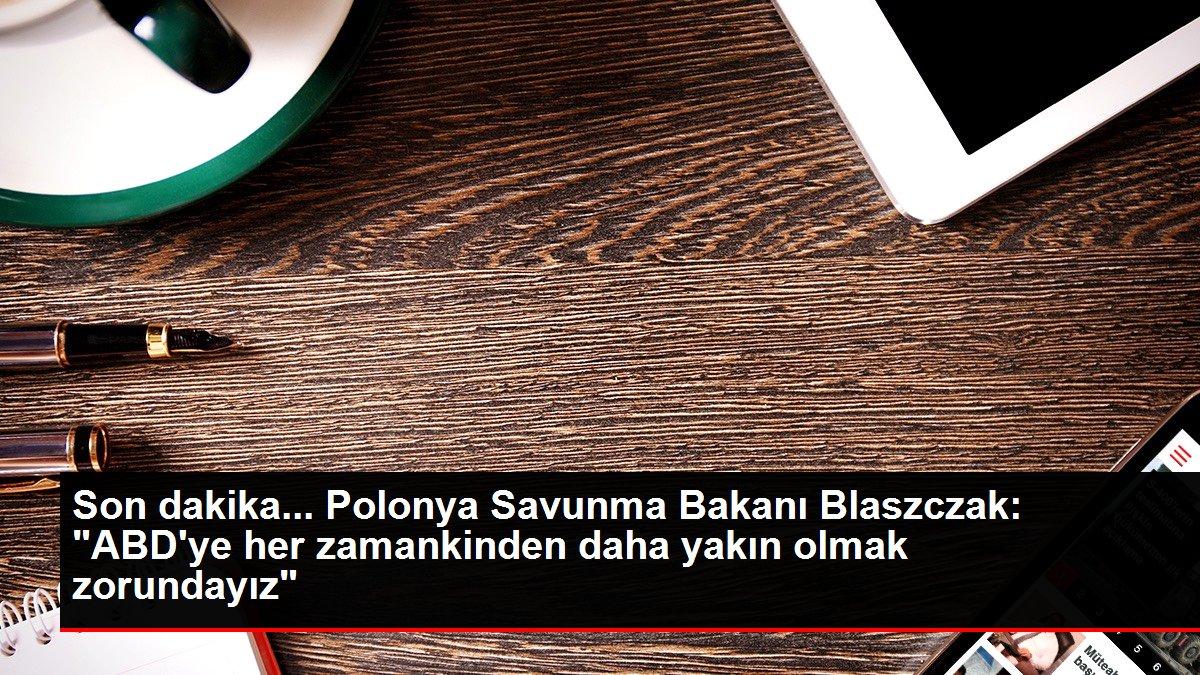 Son dakika... Polonya Savunma Bakanı Blaszczak: