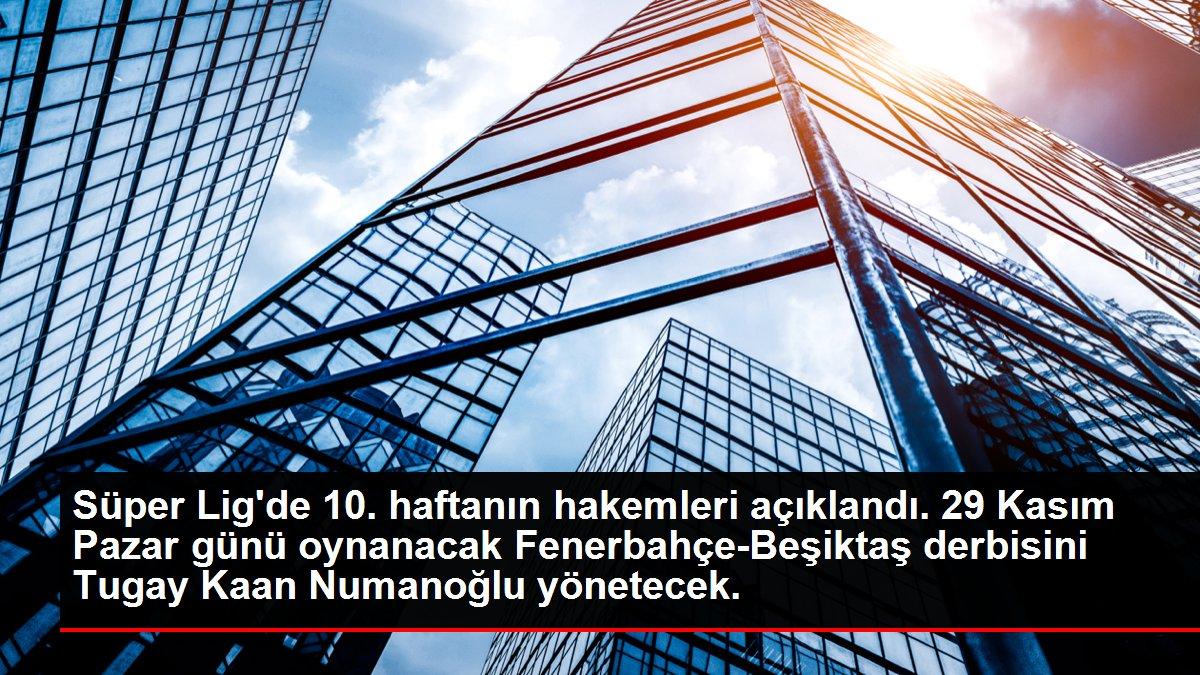 Süper Lig'de 10. haftanın hakemleri açıklandı. 29 Kasım Pazar günü oynanacak Fenerbahçe-Beşiktaş derbisini Tugay Kaan Numanoğlu yönetecek.