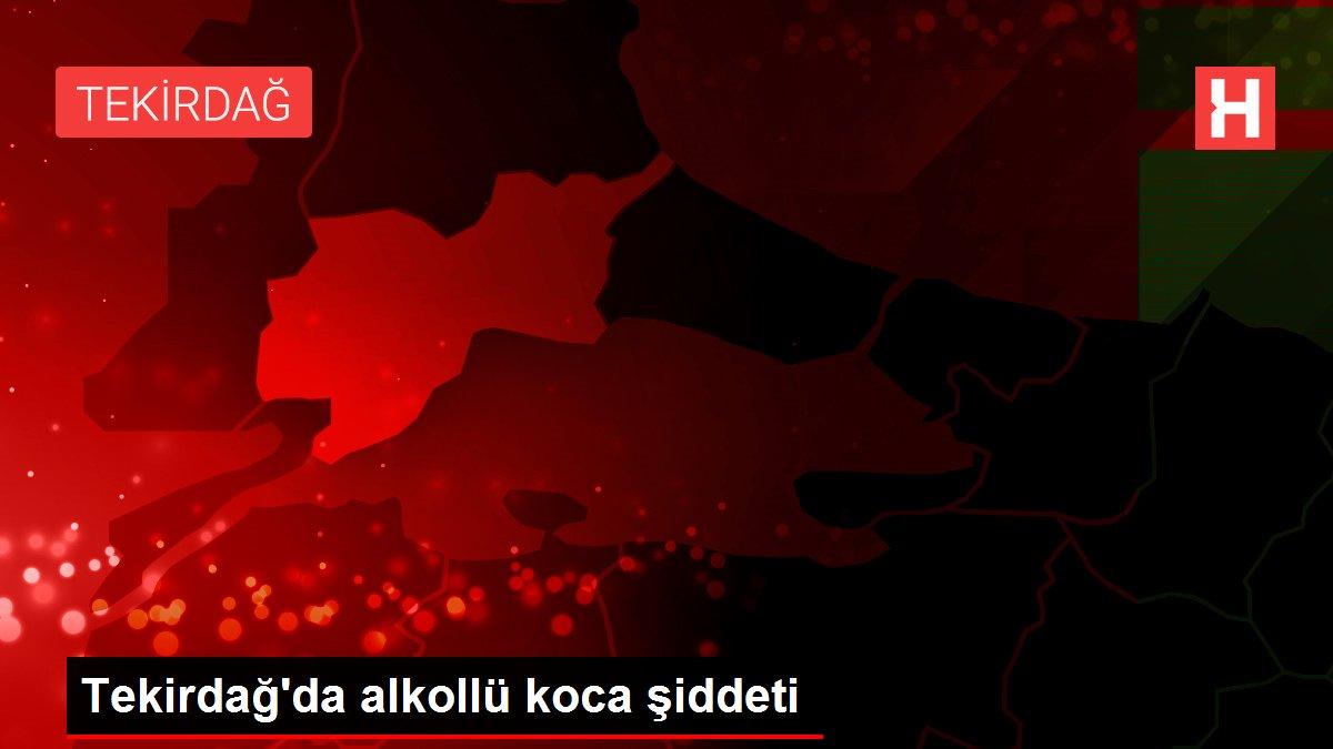 Tekirdağ'da alkollü koca şiddeti