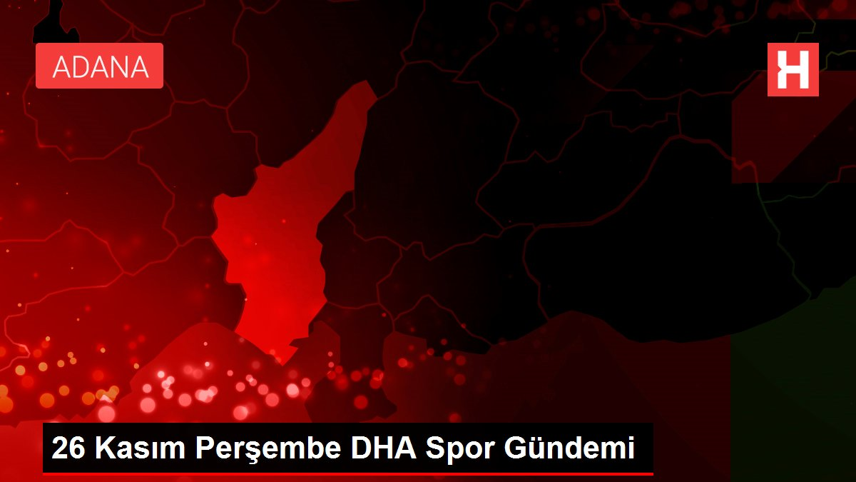 26 Kasım Perşembe DHA Spor Gündemi