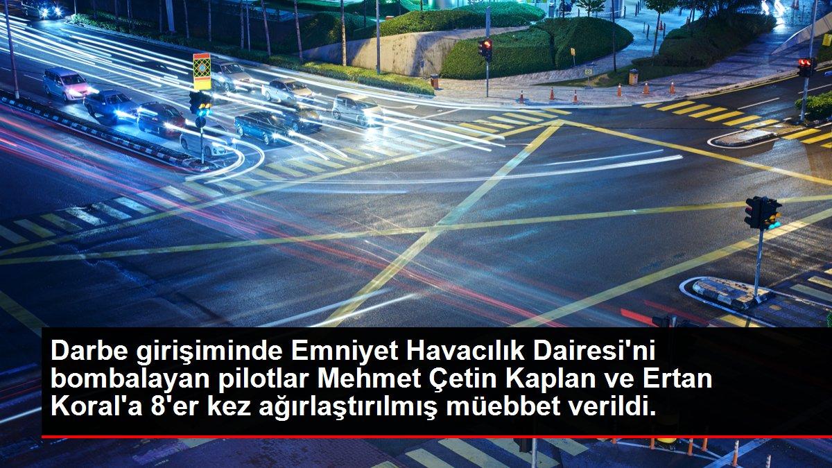 Son dakika haberi... Darbe girişiminde Emniyet Havacılık Dairesi'ni bombalayan pilotlar Mehmet Çetin Kaplan ve Ertan Koral'a 8'er kez ağırlaştırılmış müebbet verildi.