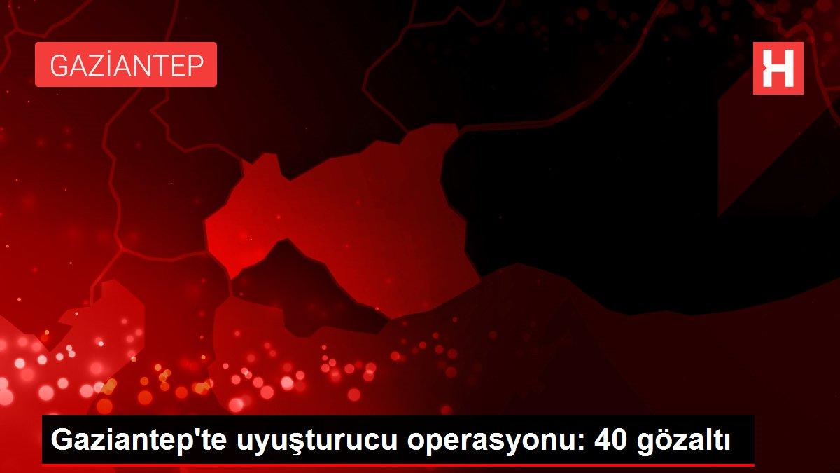 Son dakika haberleri! Gaziantep'te uyuşturucu operasyonu: 40 gözaltı