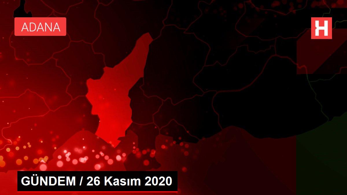 Son dakika haberi: GÜNDEM / 26 Kasım 2020