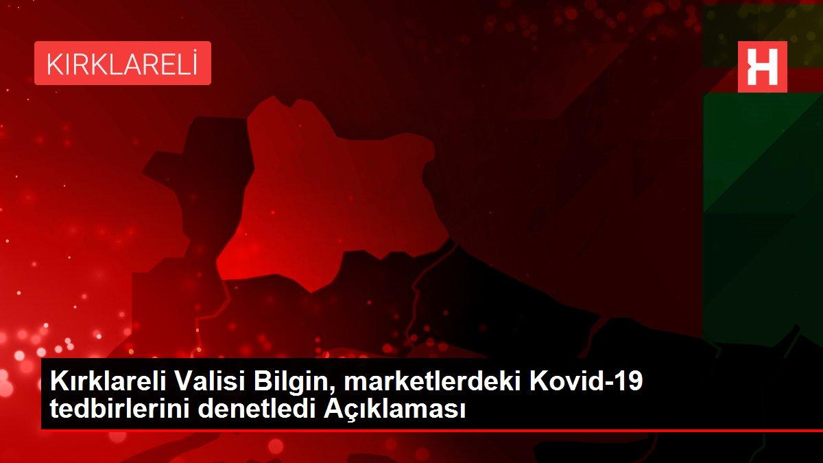 Kırklareli Valisi Bilgin, marketlerdeki Kovid-19 tedbirlerini denetledi Açıklaması