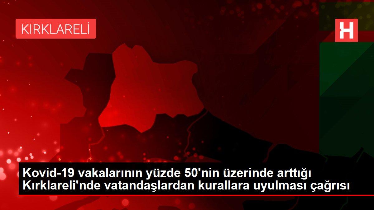 Son dakika haber! Kovid-19 vakalarının yüzde 50'nin üzerinde arttığı Kırklareli'nde vatandaşlardan kurallara uyulması çağrısı
