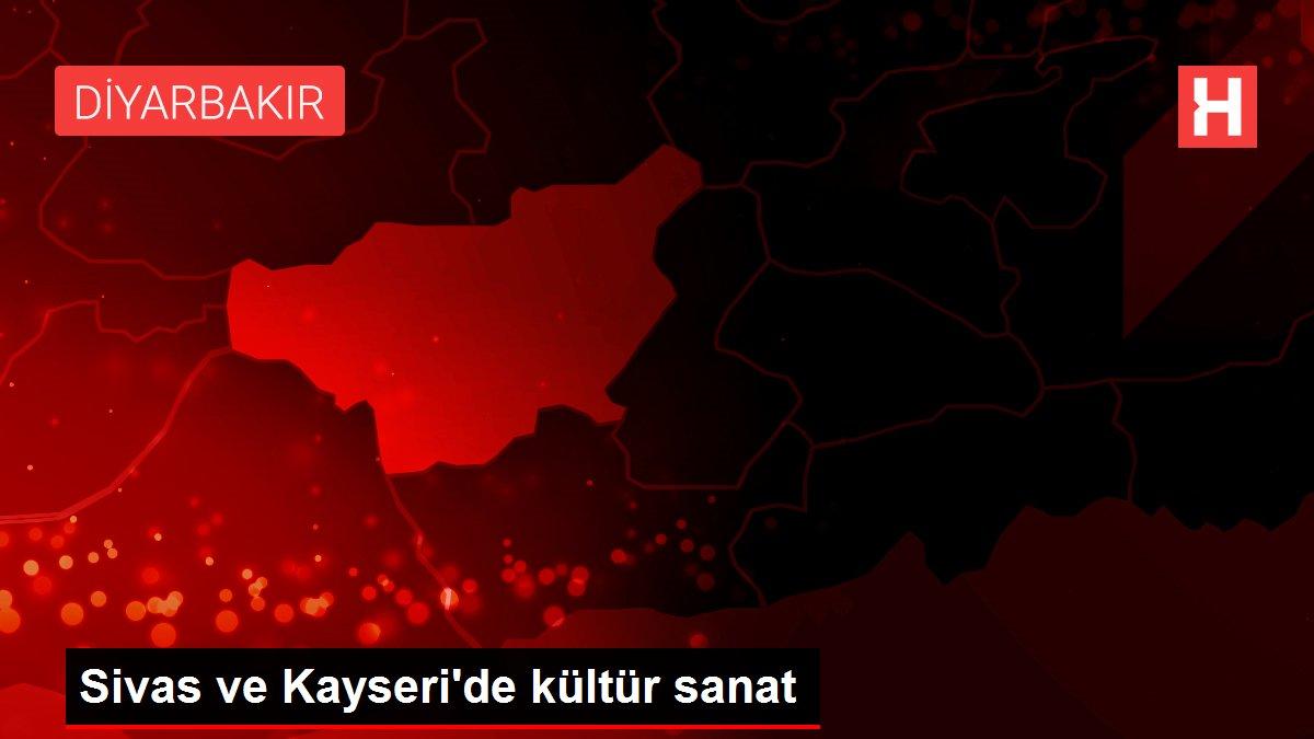 Sivas ve Kayseri'de kültür sanat