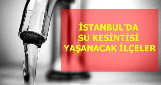 27 Kasım Cuma İstanbul'da su kesintisi yaşanacak ilçeler! İstanbul'da sular ne zaman gelecek?