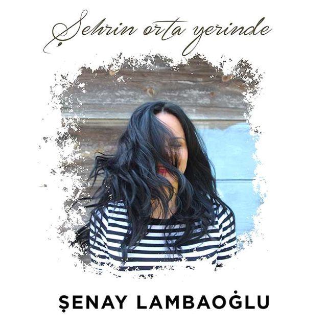 Şenay Lambaoğlu'nun yeni single'ı 'Şehrin Orta Yerinde' yayında