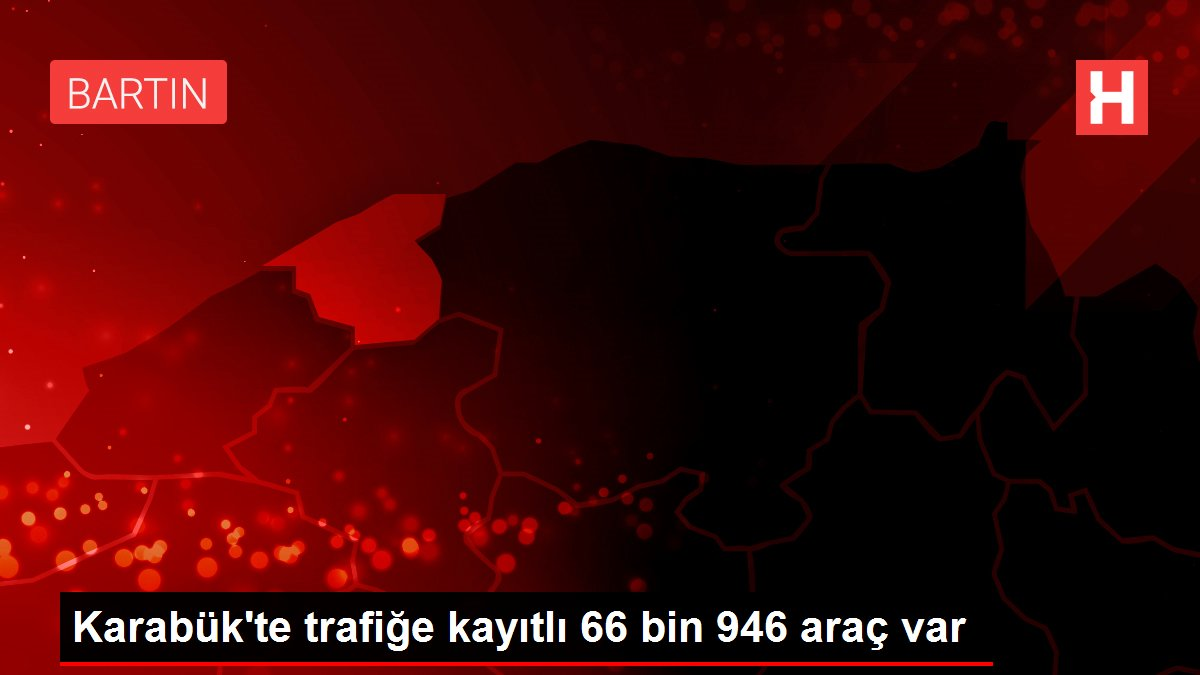 Karabük'te trafiğe kayıtlı 66 bin 946 araç var