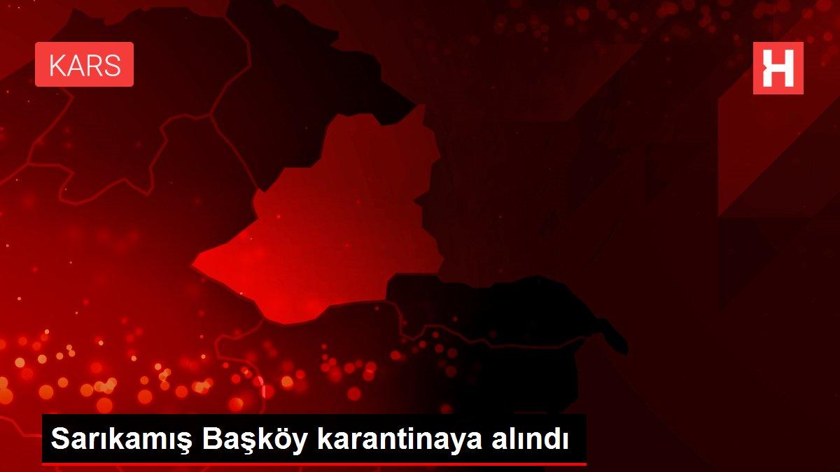 Sarıkamış Başköy karantinaya alındı