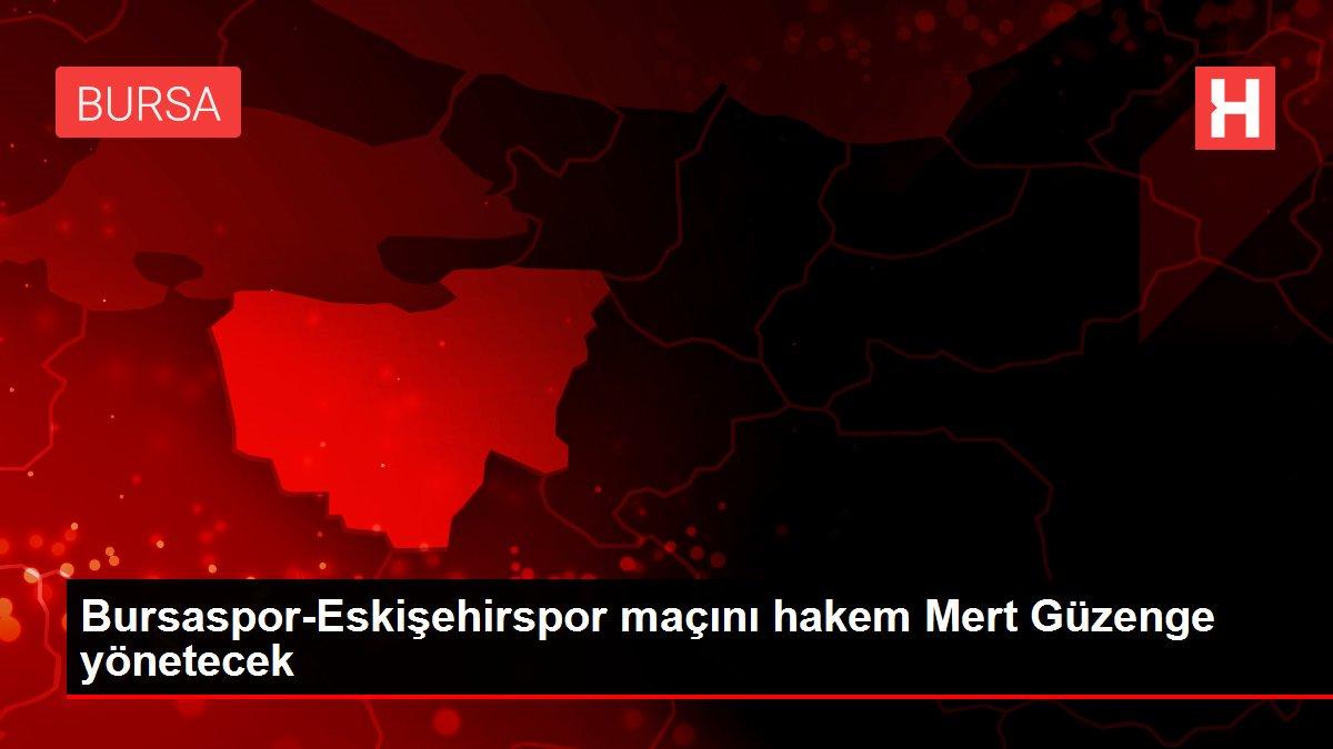 Bursaspor-Eskişehirspor maçını hakem Mert Güzenge yönetecek