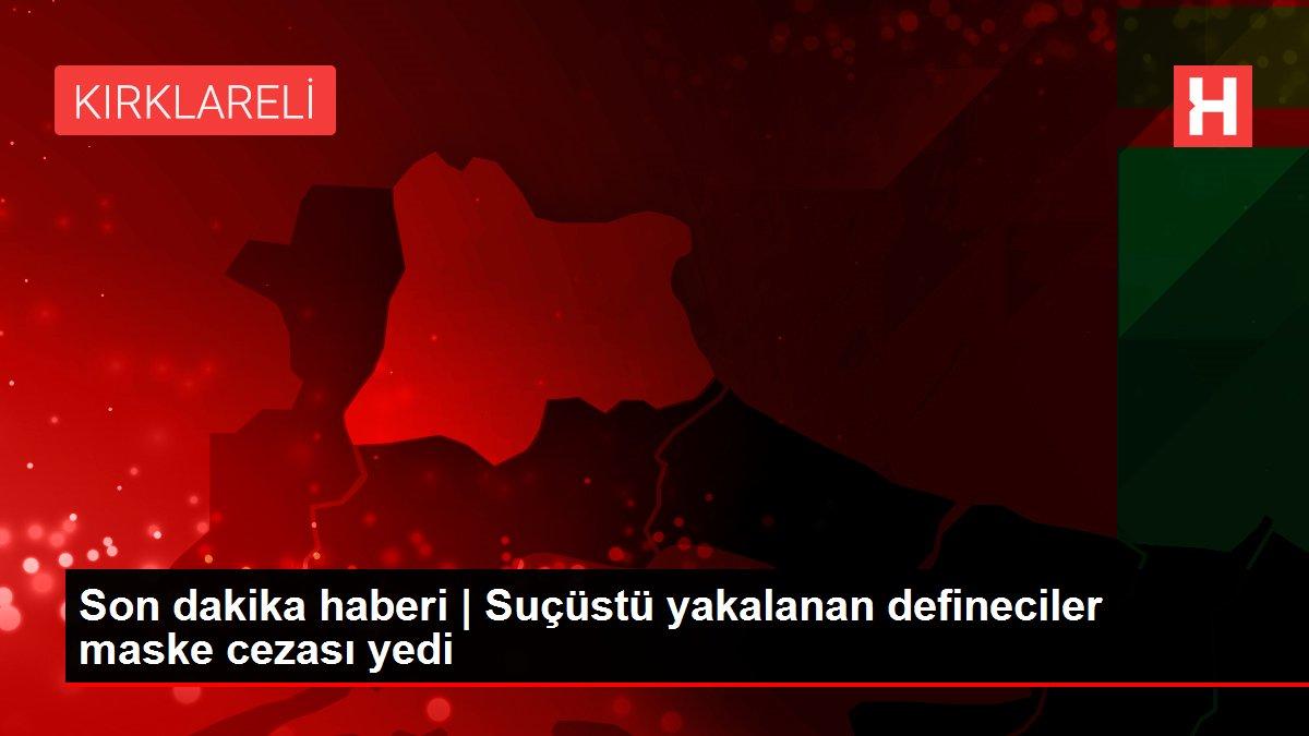 Son dakika haberi | Suçüstü yakalanan defineciler maske cezası yedi