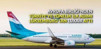 Avrupa Birliği'nden Türkiye'ye yönelik ilk adımı Lüksemburg'tan Luxair attı