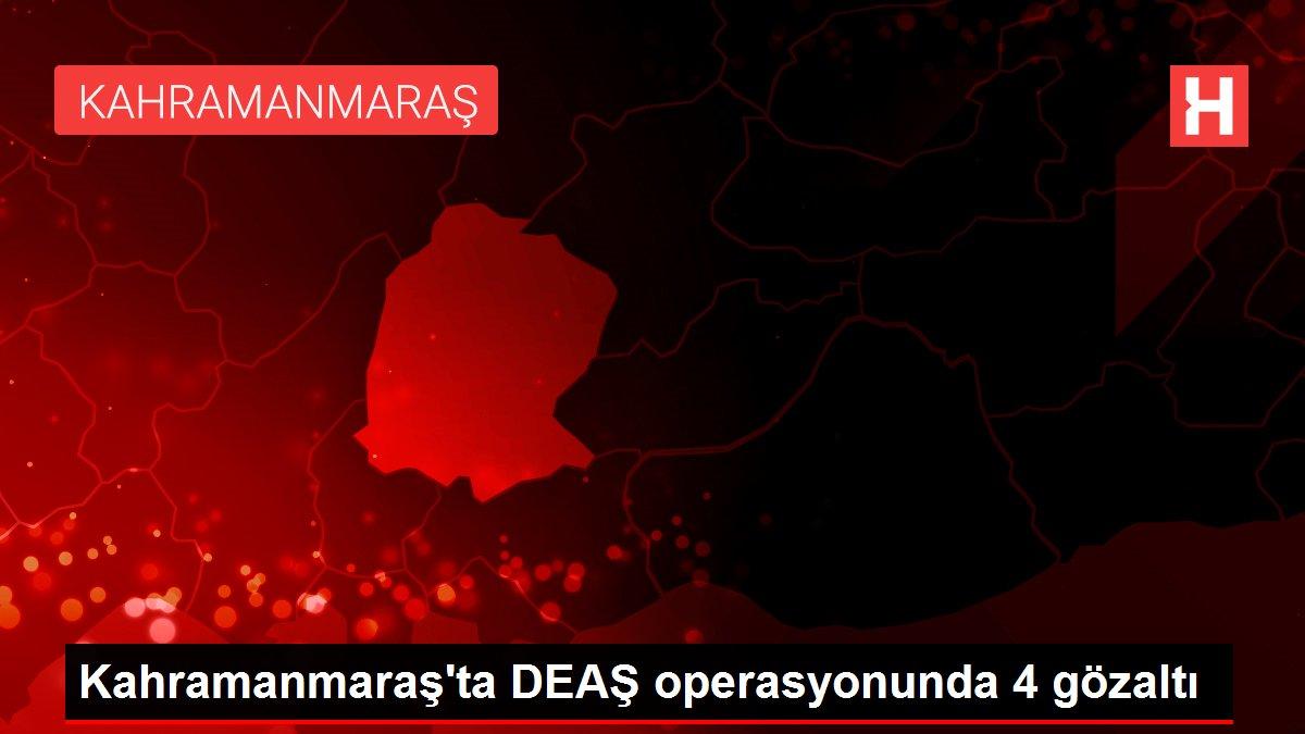 Kahramanmaraş'ta DEAŞ operasyonunda 4 gözaltı