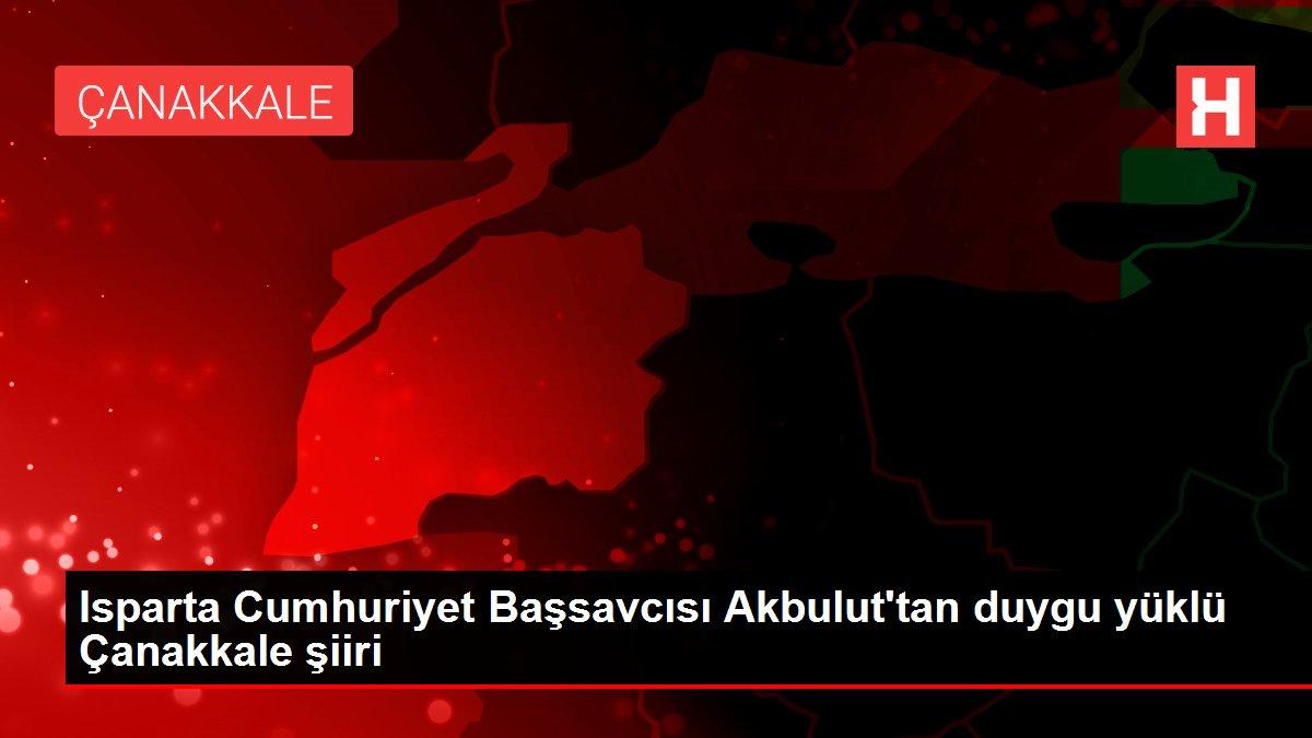 Isparta Cumhuriyet Başsavcısı Akbulut'tan duygu yüklü Çanakkale şiiri