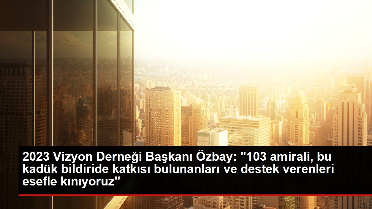 2023 vizyon dernegi baskani ozbay 103 amirali 14042464 local