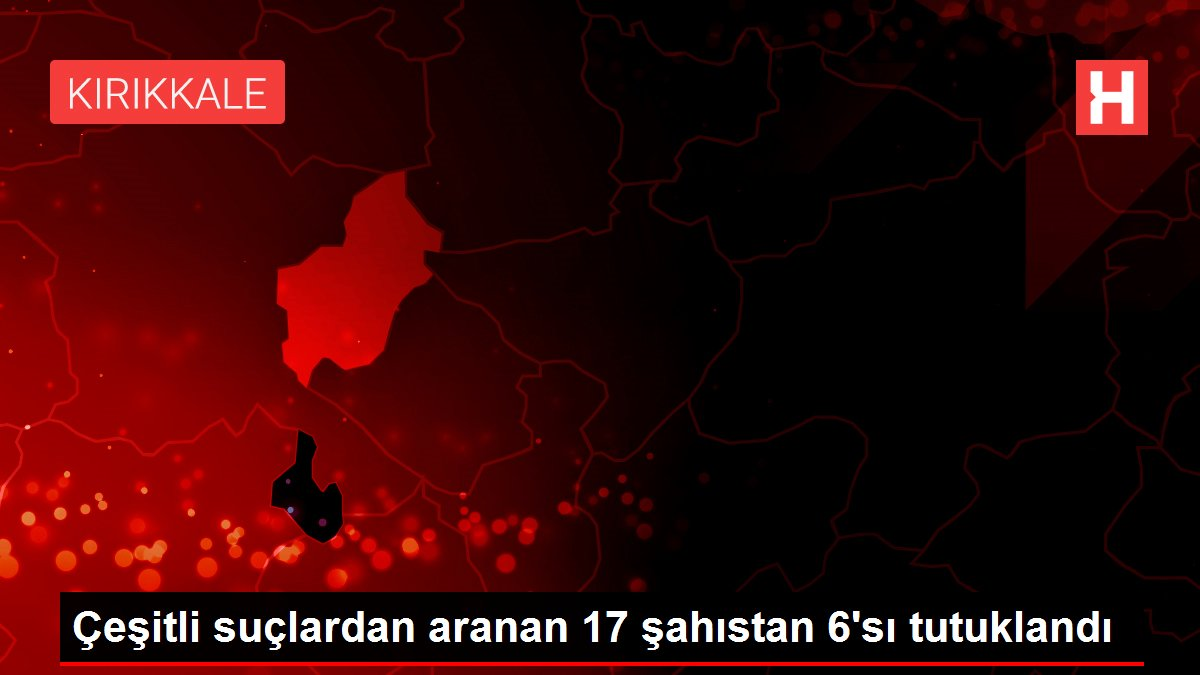 Çeşitli suçlardan aranan 17 şahıstan 6'sı tutuklandı