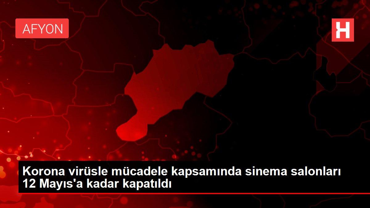 Korona virüsle mücadele kapsamında sinema salonları 12 Mayıs'a kadar kapatıldı