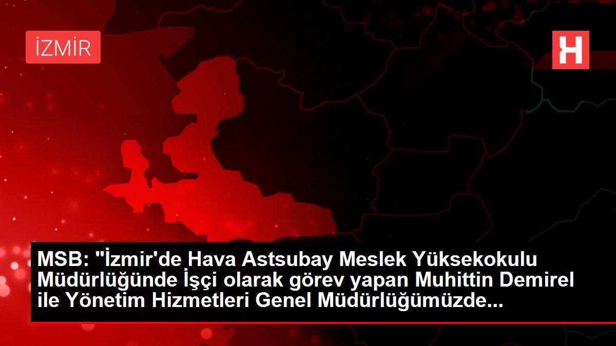 MSB: 'İzmir'de Hava Astsubay Meslek Yüksekokulu Müdürlüğünde İşçi olarak görev yapan Muhittin Demirel ile Yönetim Hizmetleri Genel Müdürlüğümüzde...