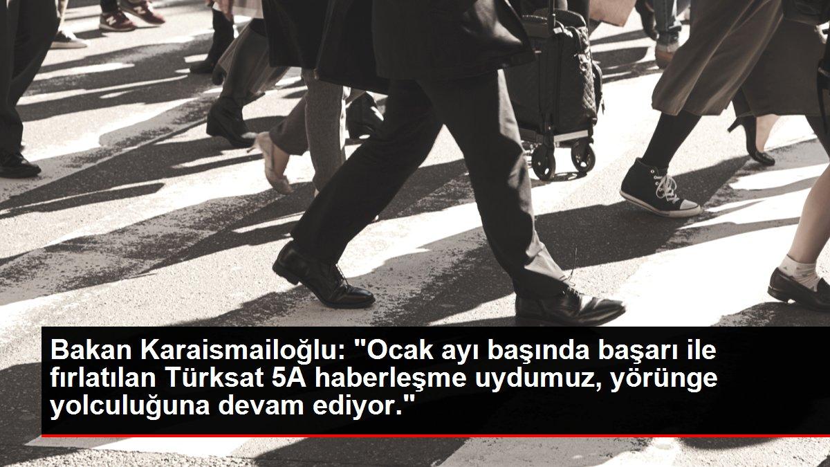 Bakan Karaismailoğlu: 'Ocak ayı başında başarı ile fırlatılan Türksat 5A haberleşme uydumuz, yörünge yolculuğuna devam ediyor.'