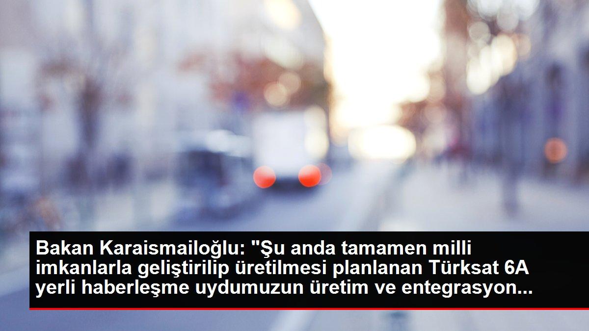 Bakan Karaismailoğlu: 'Şu anda tamamen milli imkanlarla geliştirilip üretilmesi planlanan Türksat 6A yerli haberleşme uydumuzun üretim ve entegrasyon...