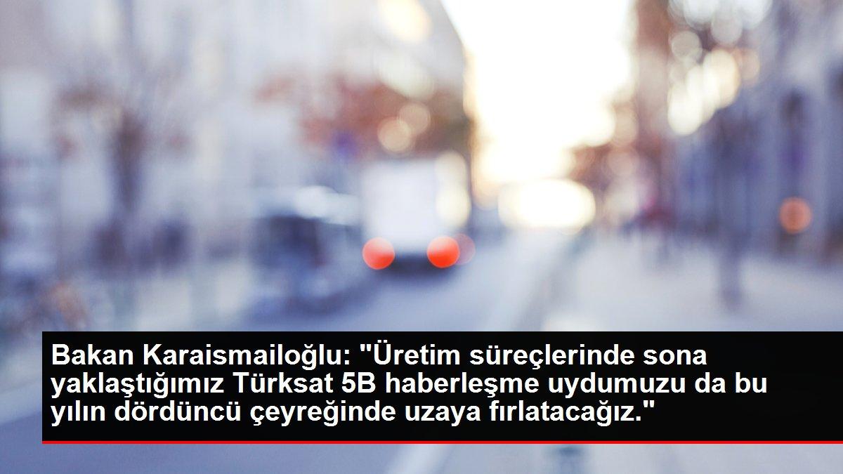 Bakan Karaismailoğlu: 'Üretim süreçlerinde sona yaklaştığımız Türksat 5B haberleşme uydumuzu da bu yılın dördüncü çeyreğinde uzaya fırlatacağız.'