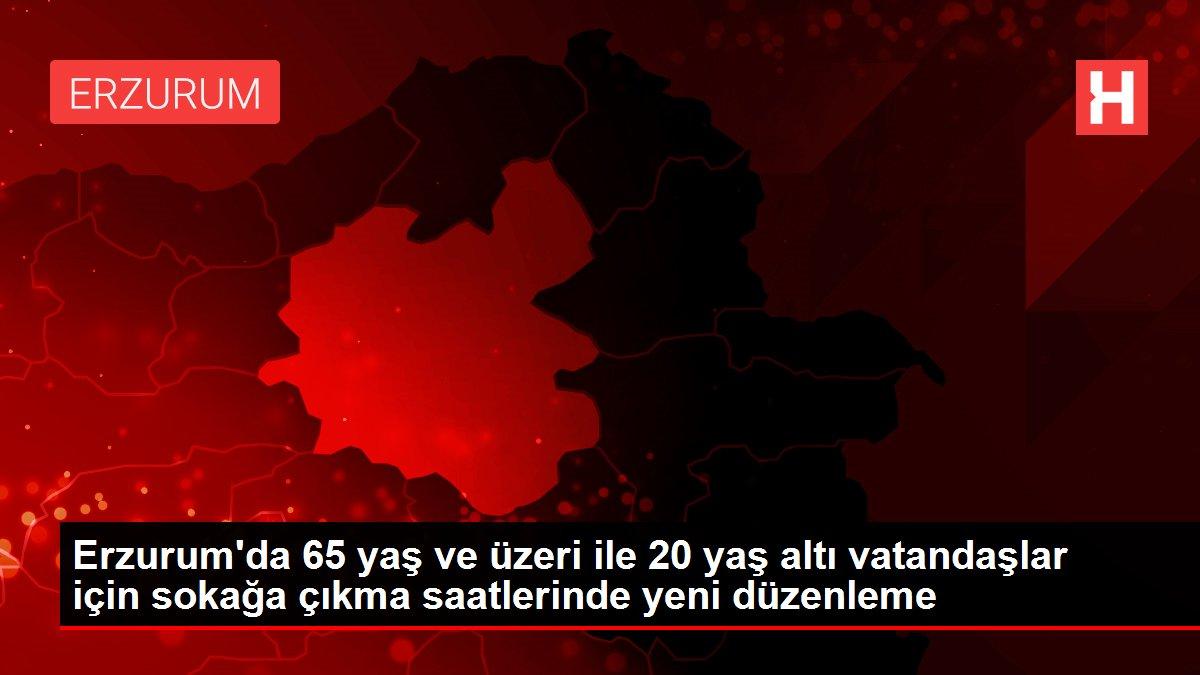 Erzurum'da 65 yaş ve üzeri ile 20 yaş altı vatandaşlar için sokağa çıkma saatlerinde yeni düzenleme