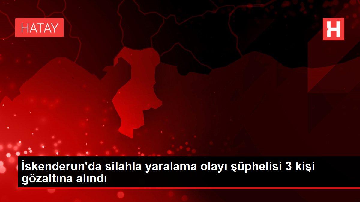 İskenderun'da silahla yaralama olayı şüphelisi 3 kişi gözaltına alındı