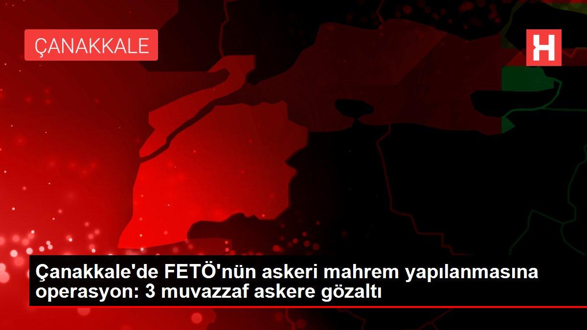 Çanakkale'de FETÖ'nün askeri mahrem yapılanmasına operasyon: 3 muvazzaf askere gözaltı