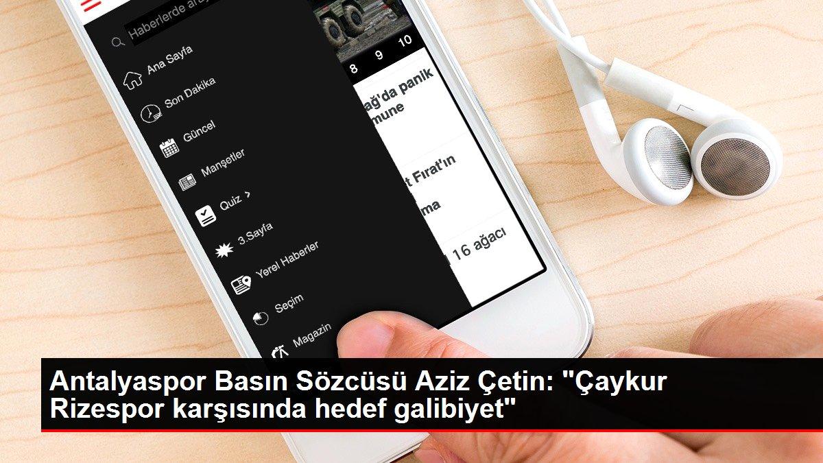 Antalyaspor Basın Sözcüsü Aziz Çetin: 'Çaykur Rizespor karşısında hedef galibiyet'