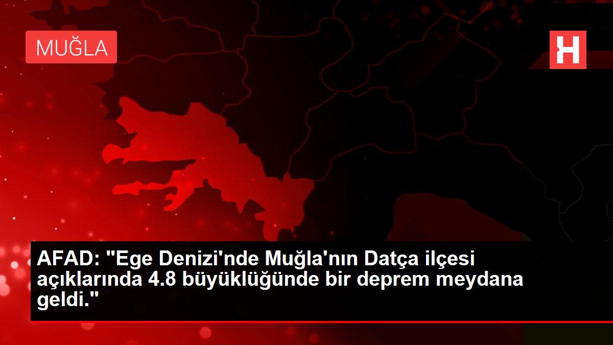 AFAD: 'Ege Denizi'nde Muğla'nın Datça ilçesi açıklarında 4.8 büyüklüğünde bir deprem meydana geldi.'