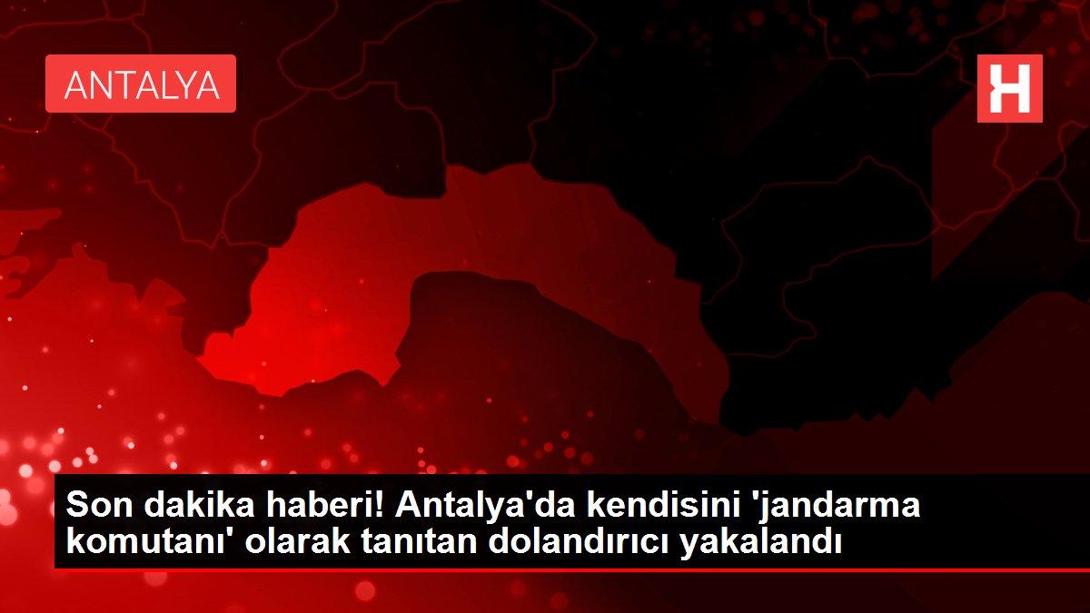 Son dakika haberi! Antalya'da kendisini 'jandarma komutanı' olarak tanıtan dolandırıcı yakalandı