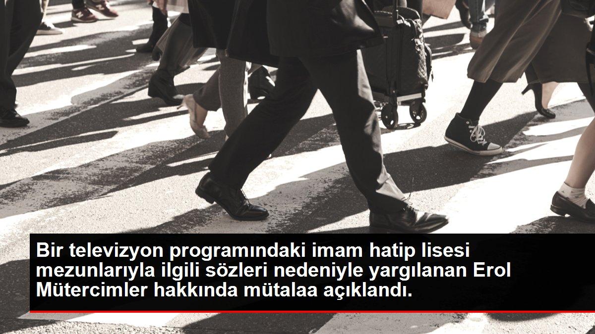 Bir televizyon programındaki imam hatip lisesi mezunlarıyla ilgili sözleri nedeniyle yargılanan Erol Mütercimler hakkında mütalaa açıklandı.