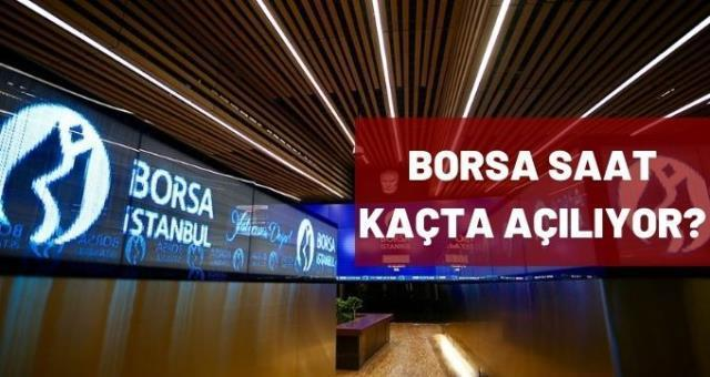 Bugün borsa açık mı? Borsa kaçta açılıyor? Türkiye'de borsa saat kaçta açılıyor? Avrupa, Asya, Amerika borsa açılış saatleri