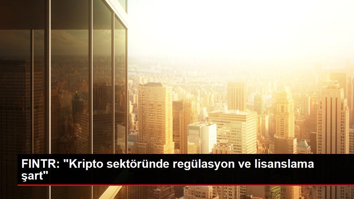 FINTR: 'Kripto sektöründe regülasyon ve lisanslama şart'