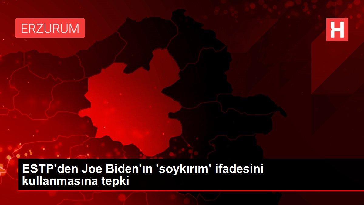 ESTP'den Joe Biden'ın 'soykırım' ifadesini kullanmasına tepki