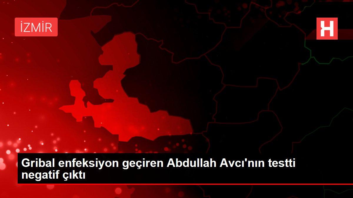 Gribal enfeksiyon geçiren Abdullah Avcı'nın testti negatif çıktı