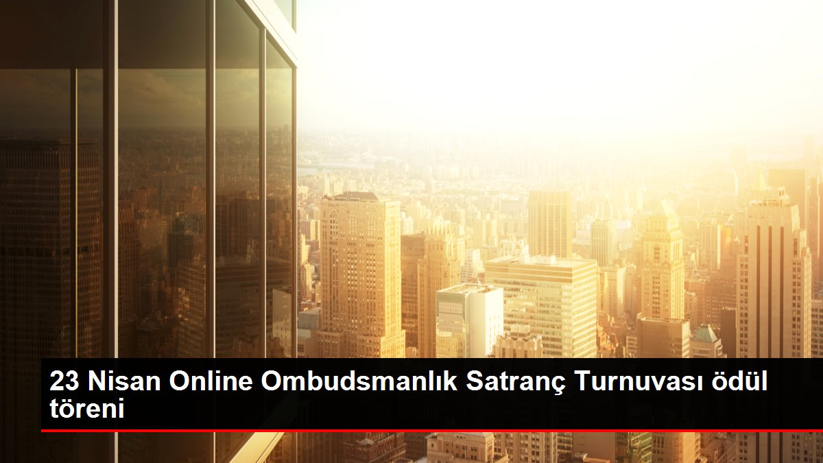 23 Nisan Online Ombudsmanlık Satranç Turnuvası ödül töreni