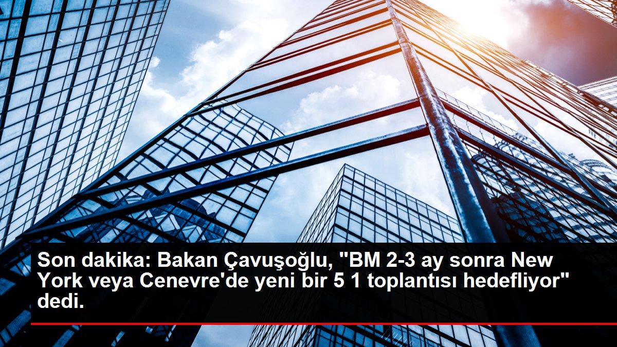 Son dakika: Bakan Çavuşoğlu, 'BM 2-3 ay sonra New York veya Cenevre'de yeni bir 5+1 toplantısı hedefliyor' dedi.