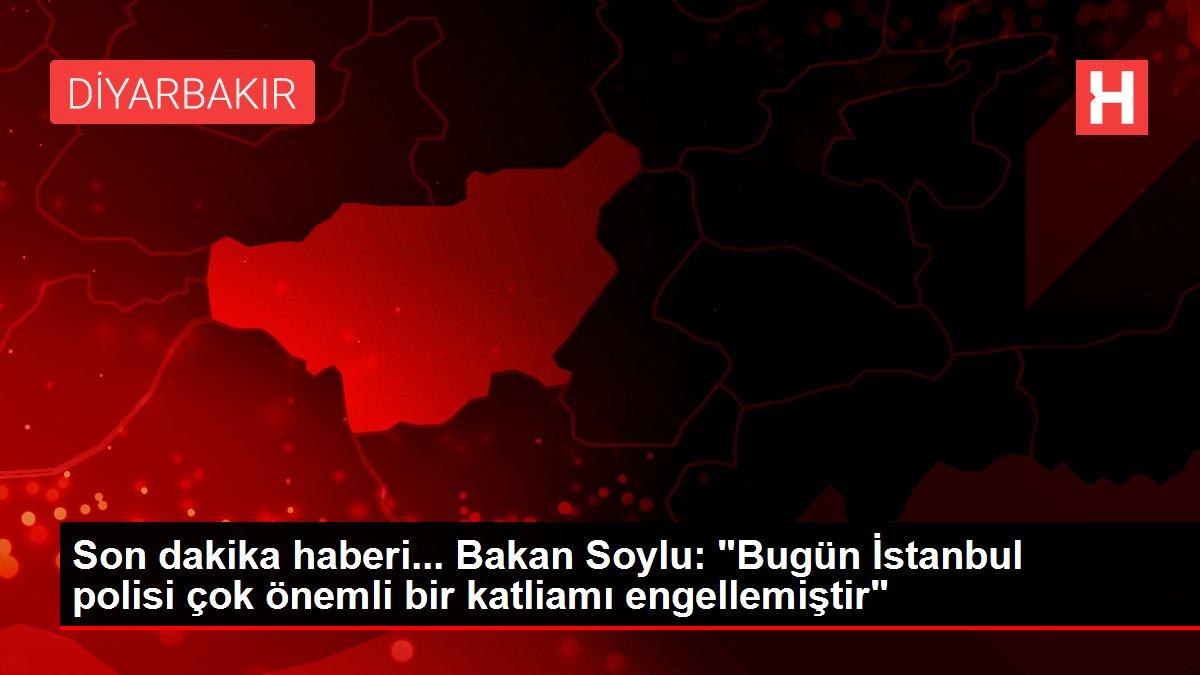 Son dakika haberi... Bakan Soylu: 'Bugün İstanbul polisi çok önemli bir katliamı engellemiştir'