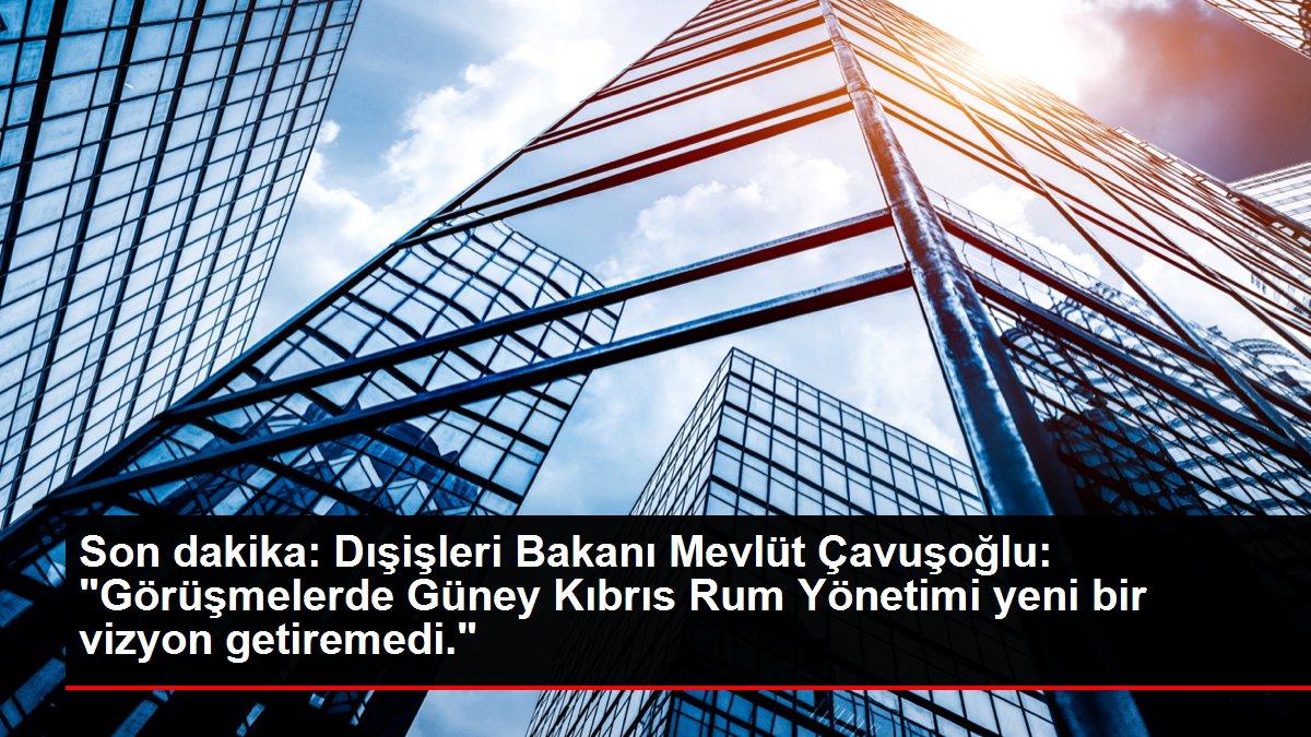 Son dakika: Dışişleri Bakanı Mevlüt Çavuşoğlu: 'Görüşmelerde Güney Kıbrıs Rum Yönetimi yeni bir vizyon getiremedi.'