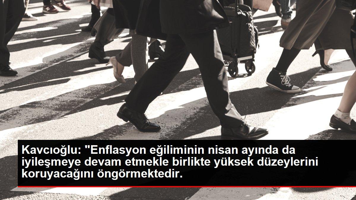 Kavcıoğlu: 'Enflasyon eğiliminin nisan ayında da iyileşmeye devam etmekle birlikte yüksek düzeylerini koruyacağını öngörmektedir.